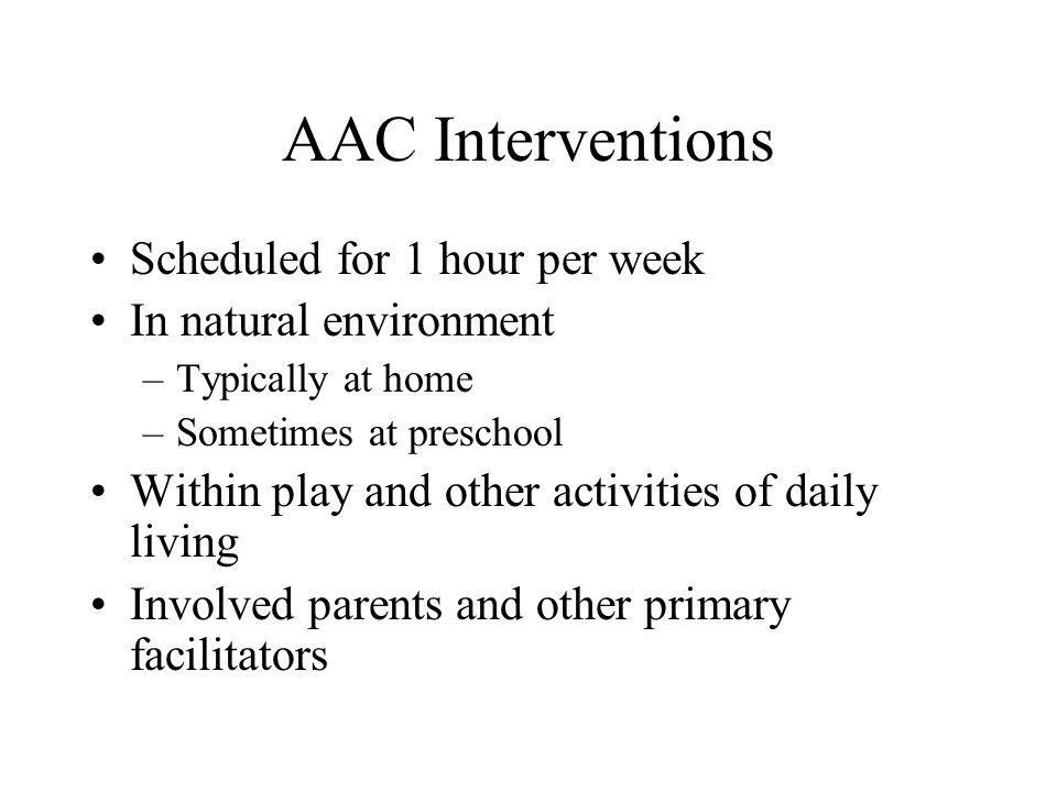 AAC Interventions Scheduled for 1 hour per week In natural environment