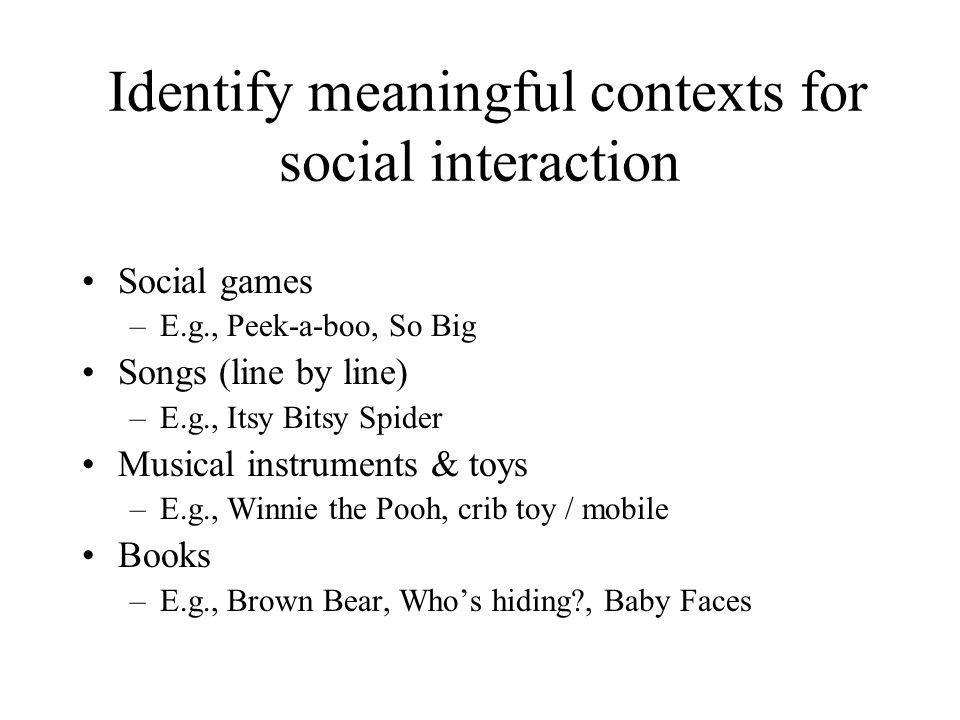 Identify meaningful contexts for social interaction