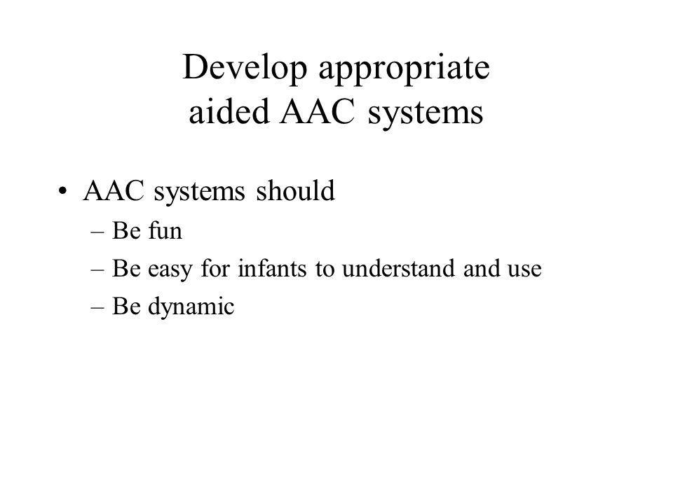 Develop appropriate aided AAC systems