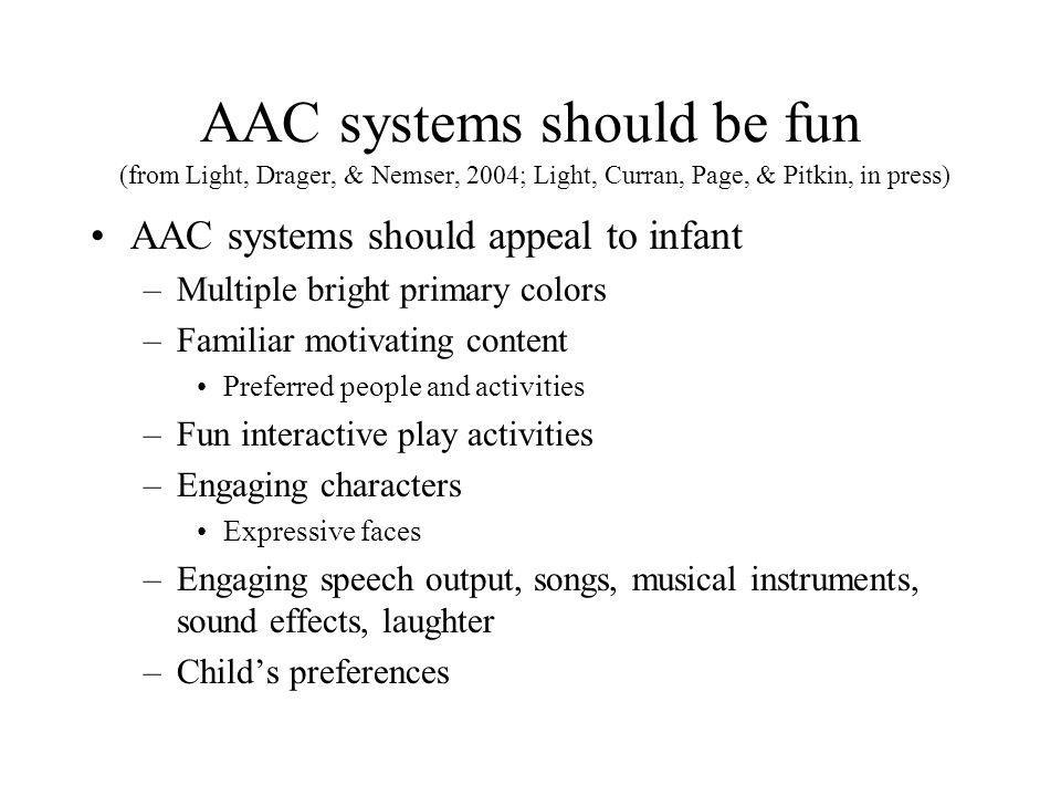 AAC systems should be fun (from Light, Drager, & Nemser, 2004; Light, Curran, Page, & Pitkin, in press)