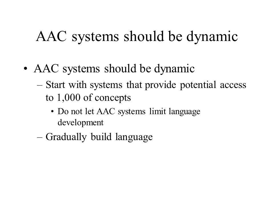 AAC systems should be dynamic