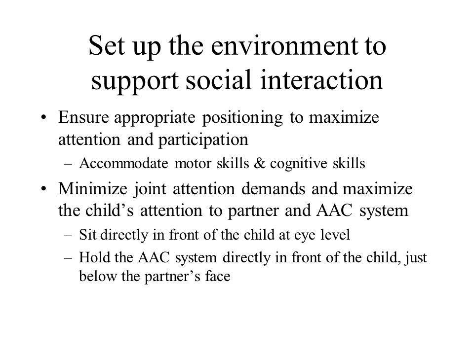 Set up the environment to support social interaction