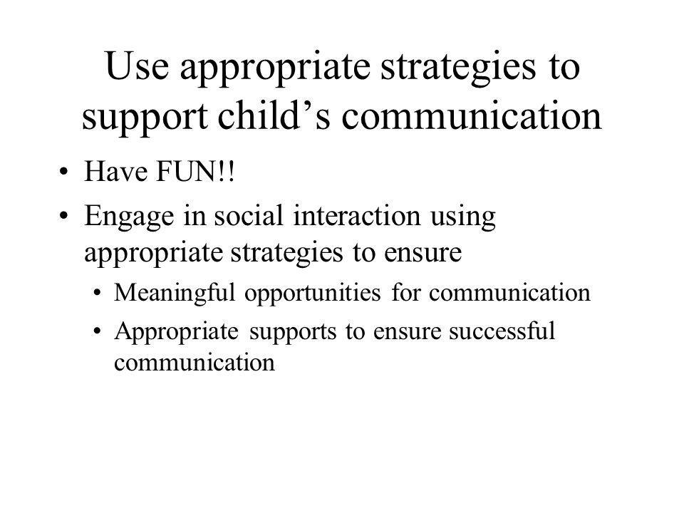 Use appropriate strategies to support child's communication