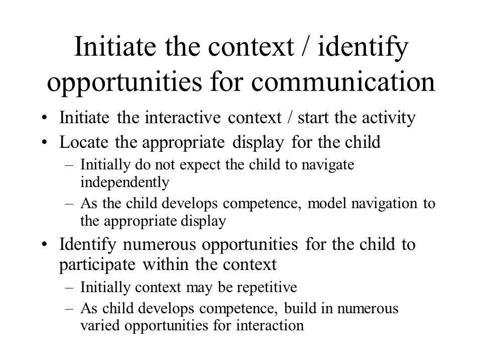 Initiate the context / identify opportunities for communication