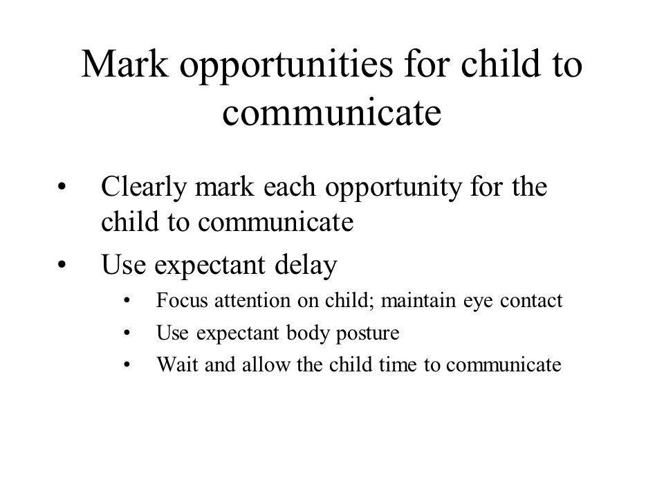 Mark opportunities for child to communicate