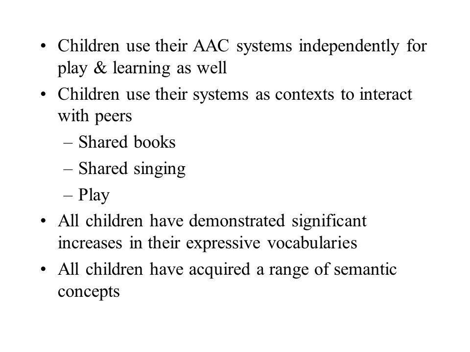 Children use their AAC systems independently for play & learning as well