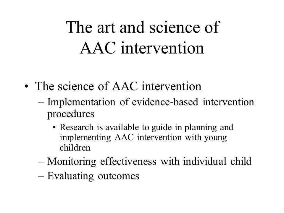 The art and science of AAC intervention