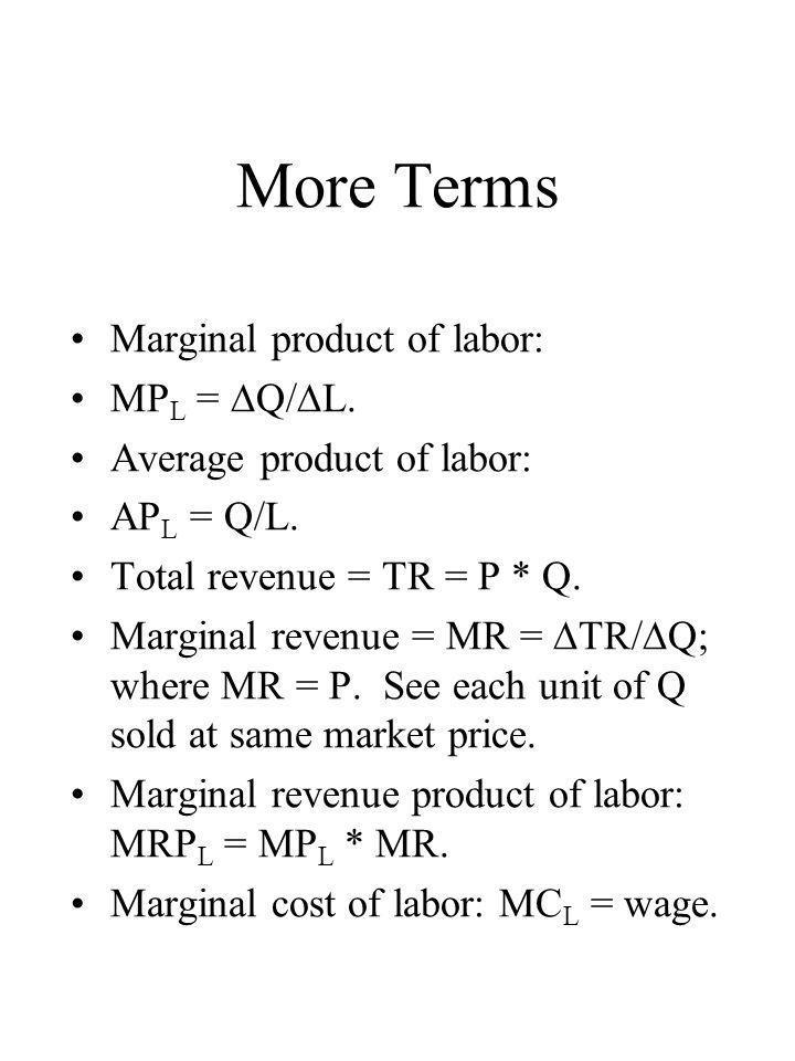 More Terms Marginal product of labor: MPL = Q/L.