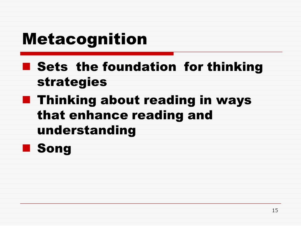 Metacognition Sets the foundation for thinking strategies