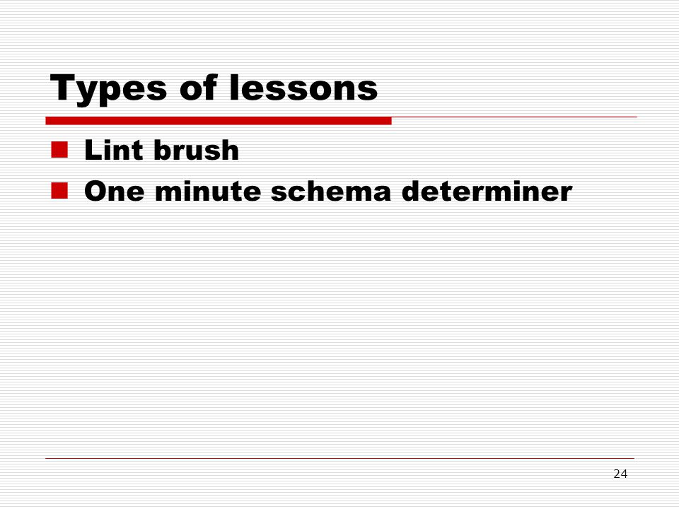 Types of lessons Lint brush One minute schema determiner