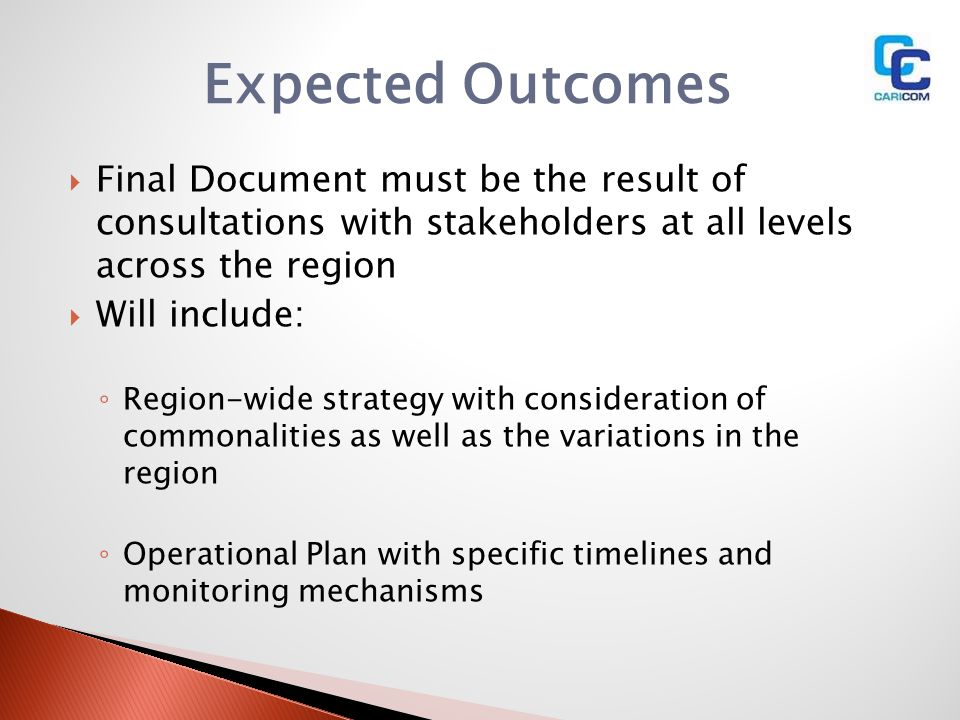 Expected Outcomes Final Document must be the result of consultations with stakeholders at all levels across the region.
