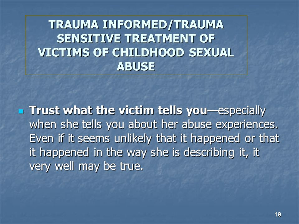 TRAUMA INFORMED/TRAUMA SENSITIVE TREATMENT OF VICTIMS OF CHILDHOOD SEXUAL ABUSE