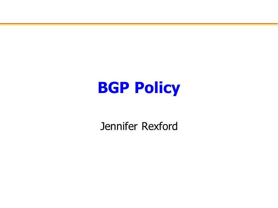 BGP Policy Jennifer Rexford