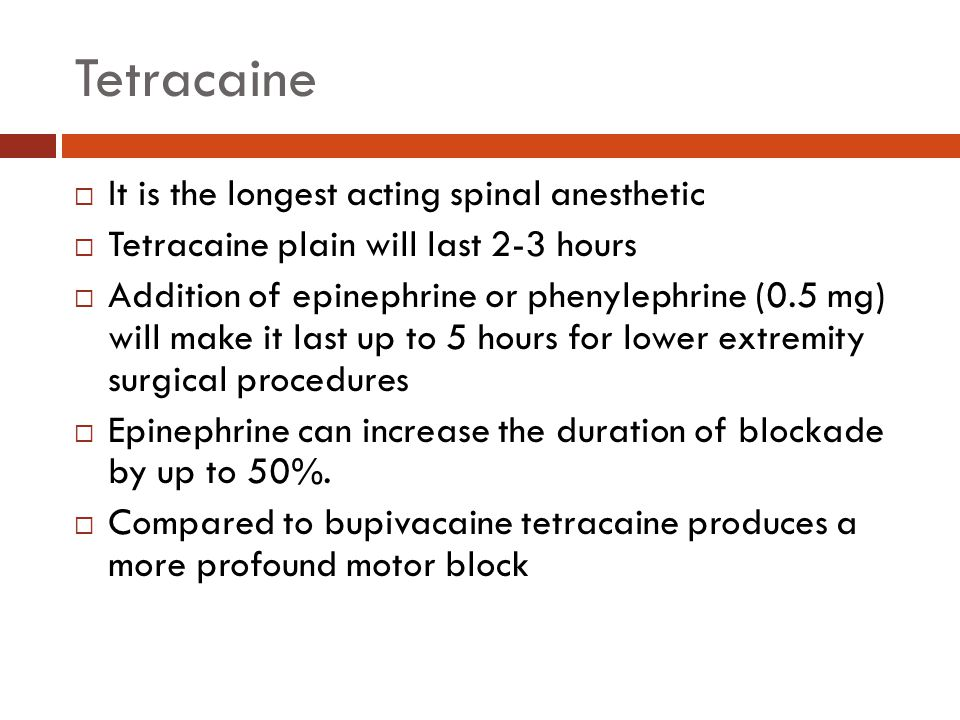 Tetracaine It is the longest acting spinal anesthetic