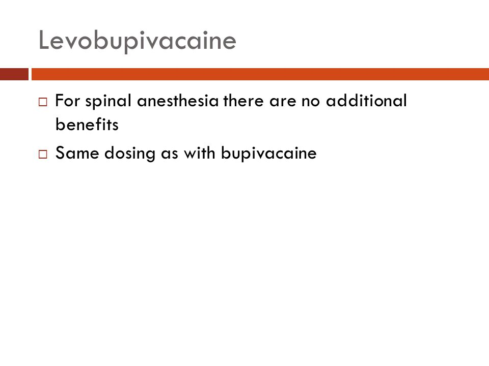 Levobupivacaine For spinal anesthesia there are no additional benefits