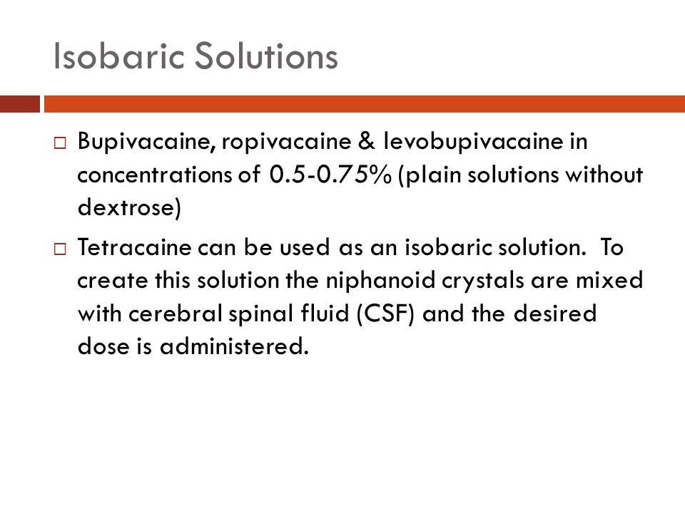 Isobaric Solutions Bupivacaine, ropivacaine & levobupivacaine in concentrations of % (plain solutions without dextrose)