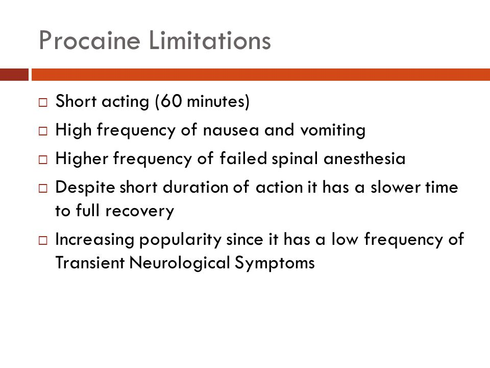 Procaine Limitations Short acting (60 minutes)