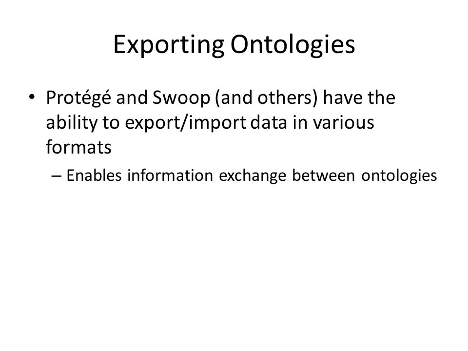Exporting Ontologies Protégé and Swoop (and others) have the ability to export/import data in various formats.
