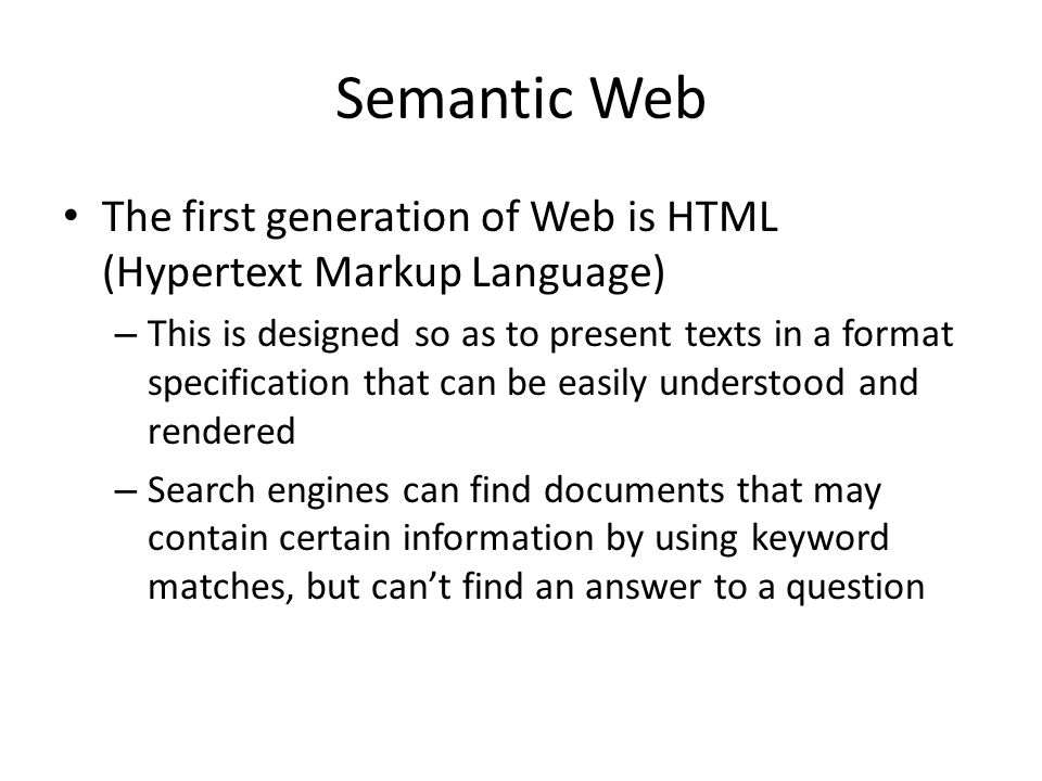 Semantic Web The first generation of Web is HTML (Hypertext Markup Language)