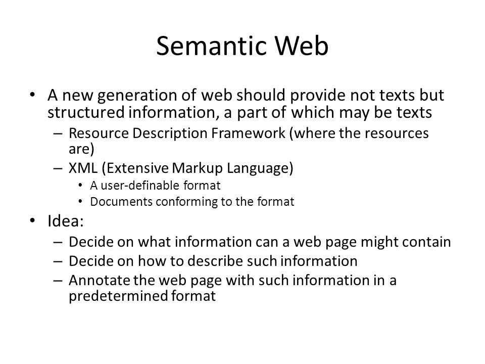 Semantic Web A new generation of web should provide not texts but structured information, a part of which may be texts.
