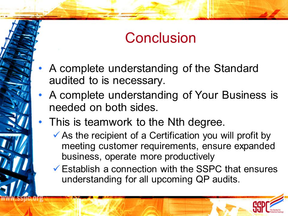 Conclusion A complete understanding of the Standard audited to is necessary. A complete understanding of Your Business is needed on both sides.
