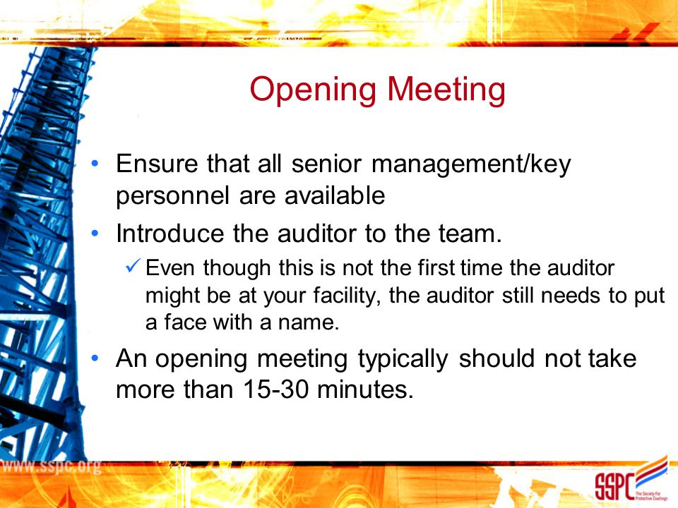 Opening Meeting Ensure that all senior management/key personnel are available. Introduce the auditor to the team.