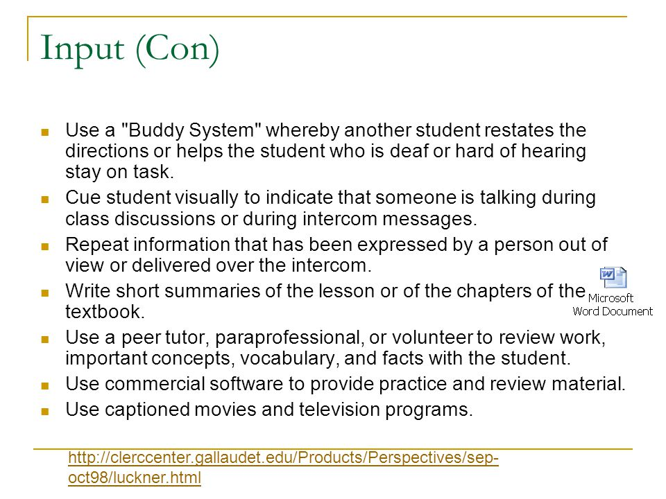 Input (Con) Use a Buddy System whereby another student restates the directions or helps the student who is deaf or hard of hearing stay on task.