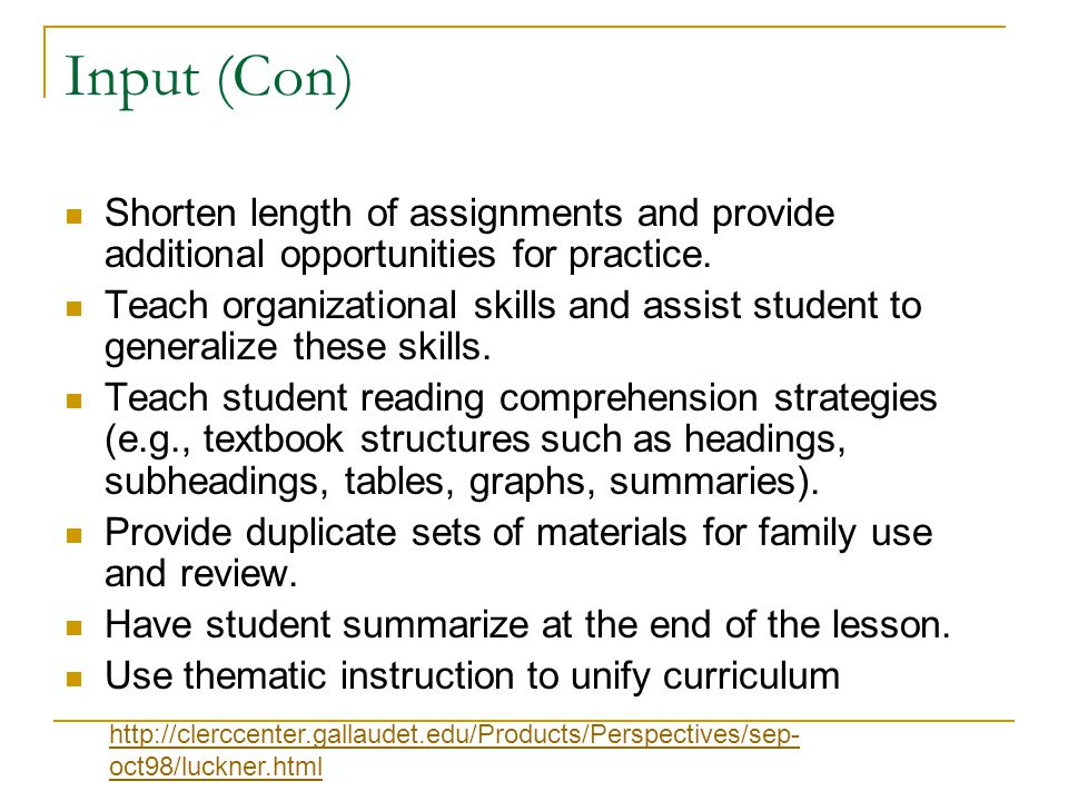 Input (Con) Shorten length of assignments and provide additional opportunities for practice.