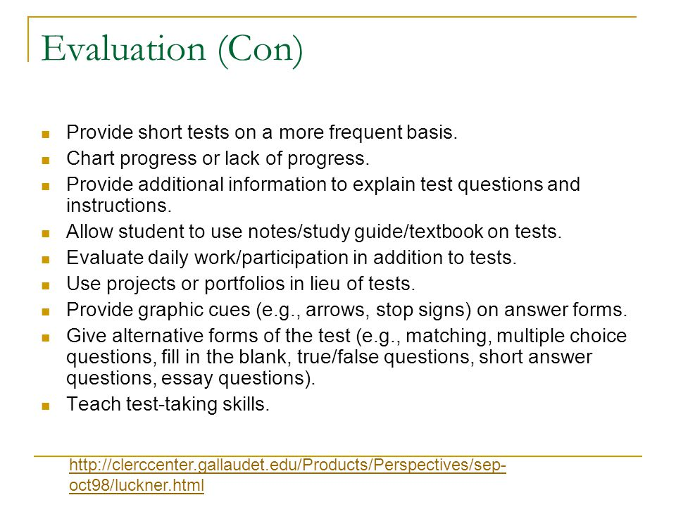 Evaluation (Con) Provide short tests on a more frequent basis.
