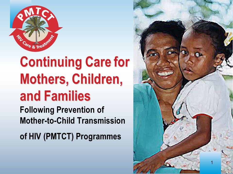 Continuing Care for Mothers, Children, and Families Following Prevention of Mother-to-Child Transmission of HIV (PMTCT) Programmes