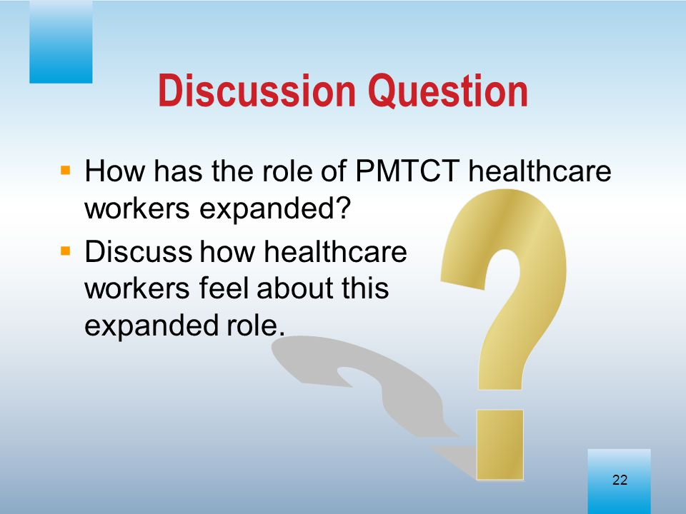 Discussion Question How has the role of PMTCT healthcare workers expanded Discuss how healthcare workers feel about this expanded role.