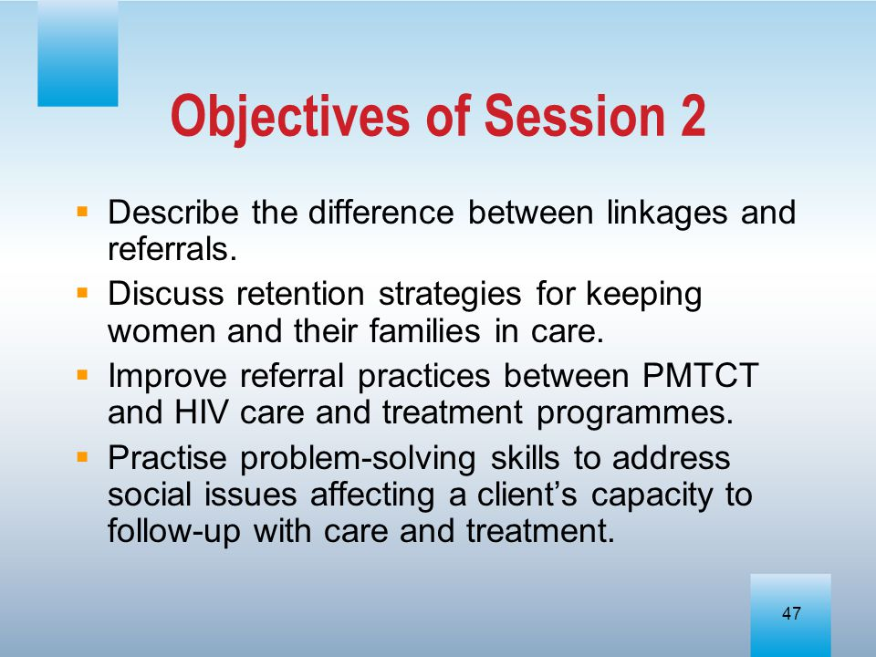 Objectives of Session 2 Describe the difference between linkages and referrals.