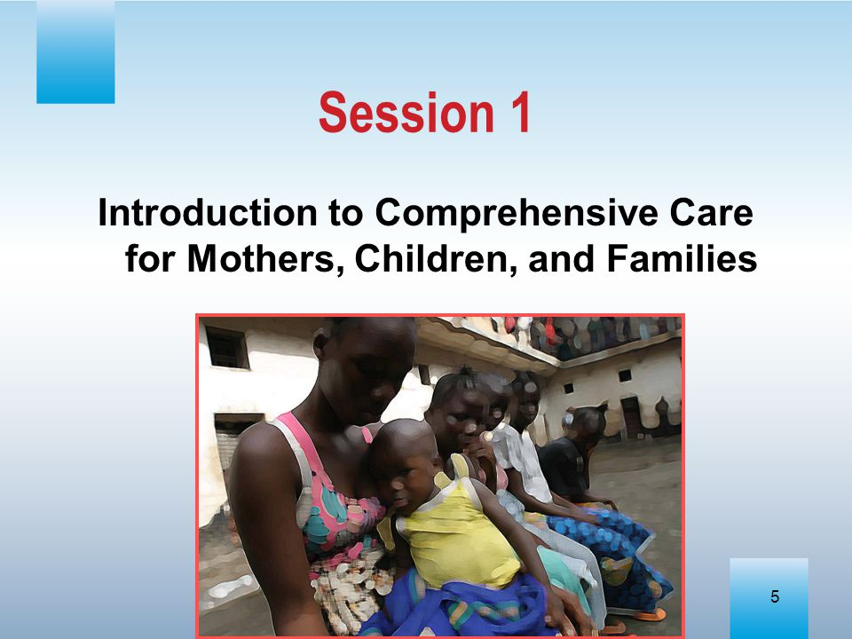 Introduction to Comprehensive Care for Mothers, Children, and Families