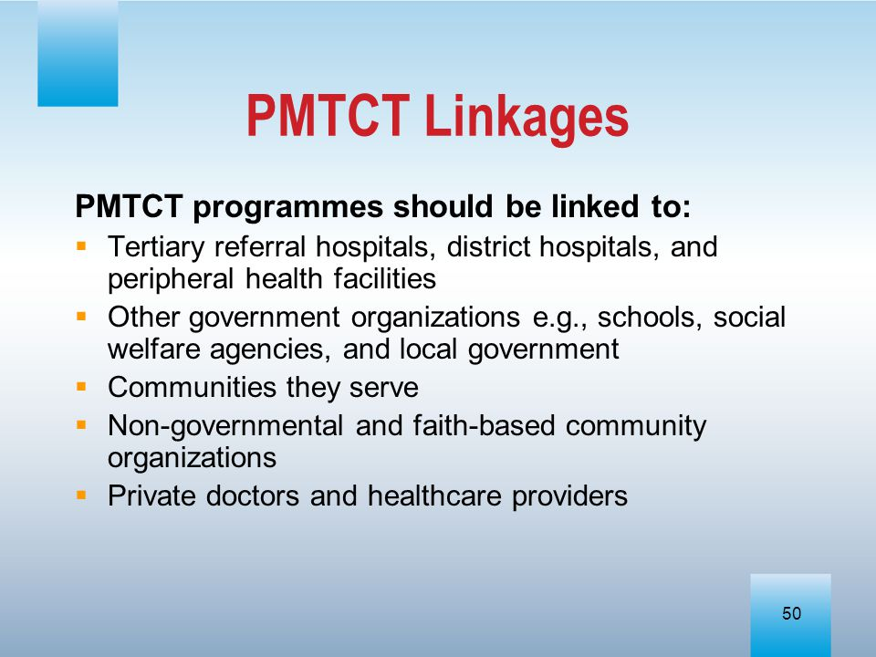 PMTCT Linkages PMTCT programmes should be linked to: