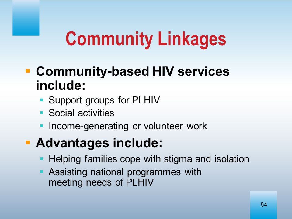 Community Linkages Community-based HIV services include: