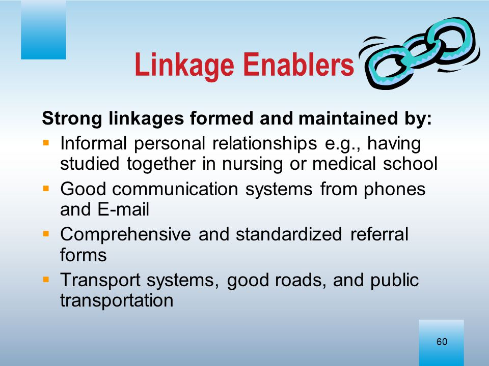 Linkage Enablers Strong linkages formed and maintained by: