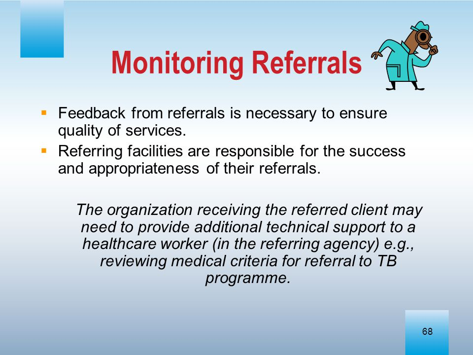 Monitoring Referrals Feedback from referrals is necessary to ensure quality of services.