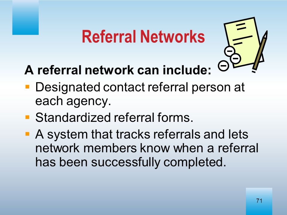 Referral Networks A referral network can include: