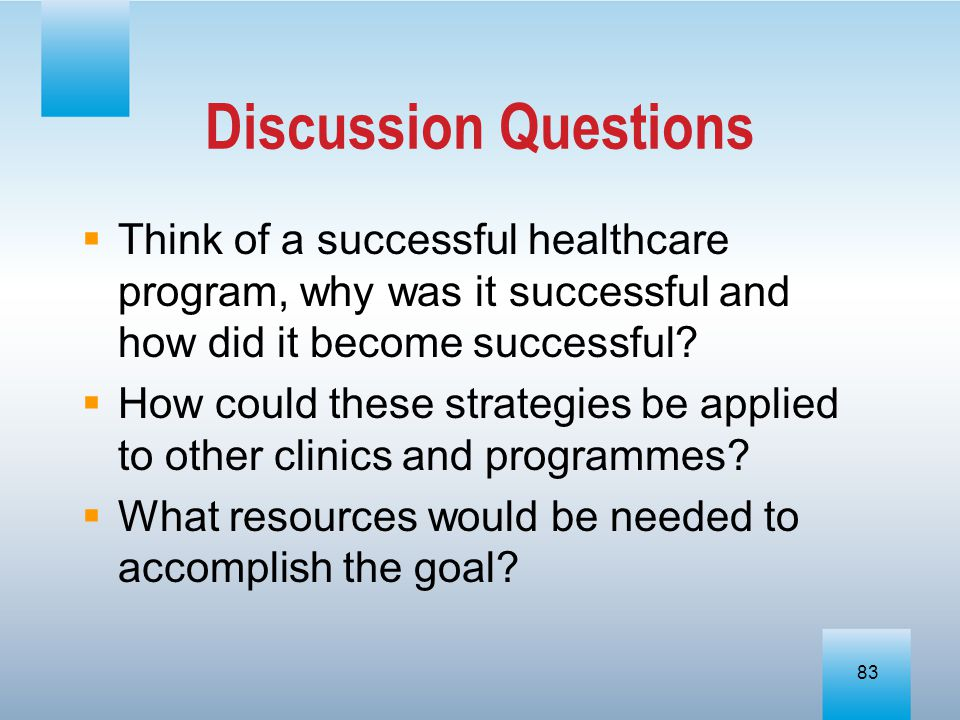 Discussion Questions Think of a successful healthcare program, why was it successful and how did it become successful