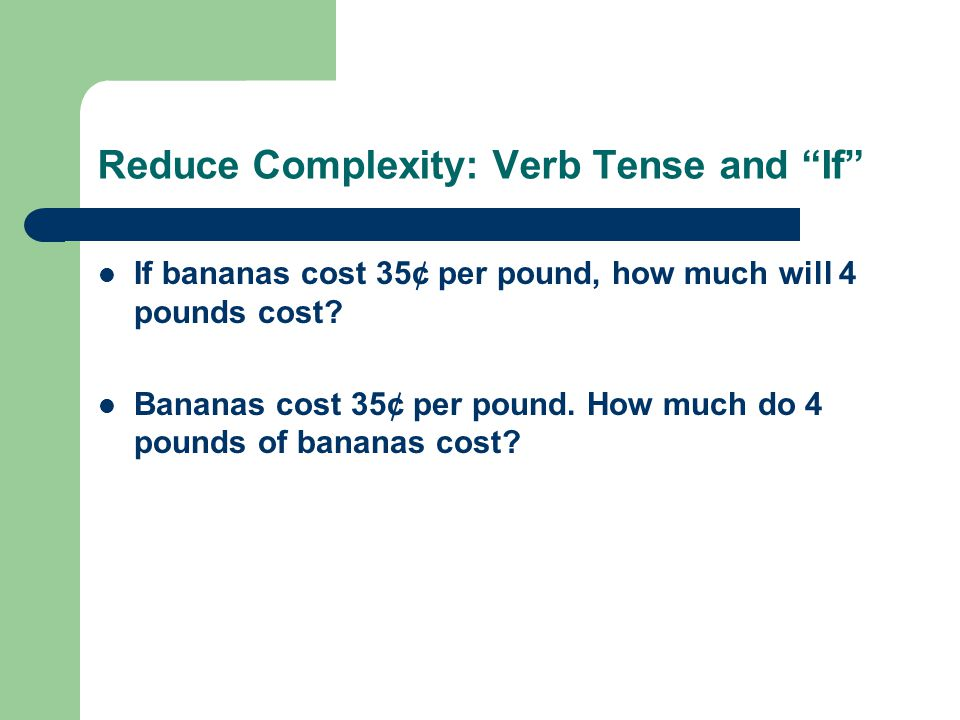 Reduce Complexity: Verb Tense and If