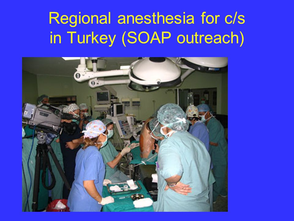 Regional anesthesia for c/s in Turkey (SOAP outreach)