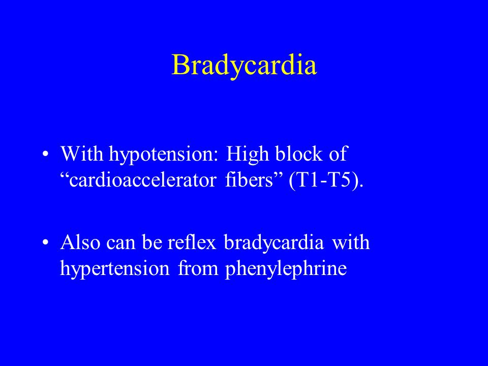 Bradycardia With hypotension: High block of cardioaccelerator fibers (T1-T5).