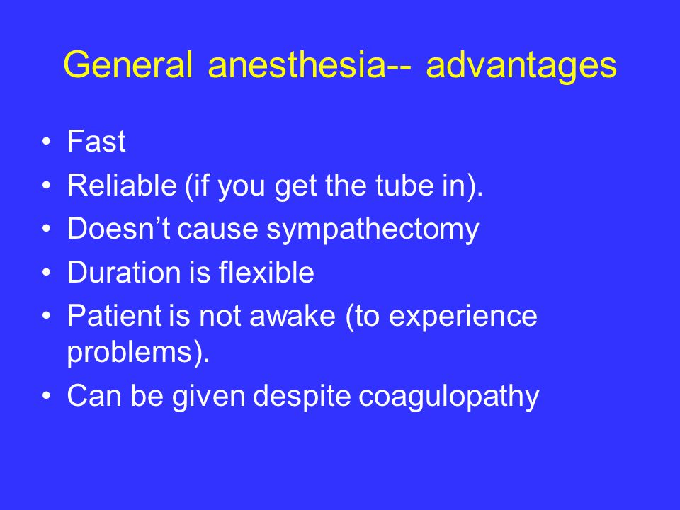 General anesthesia-- advantages
