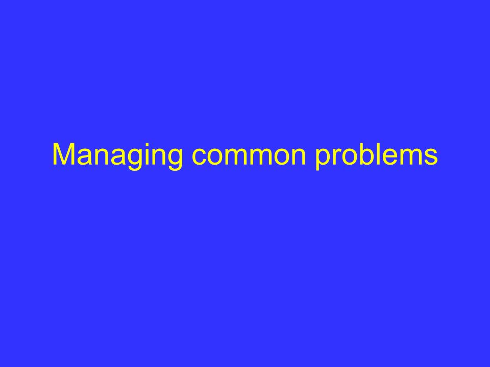 Managing common problems