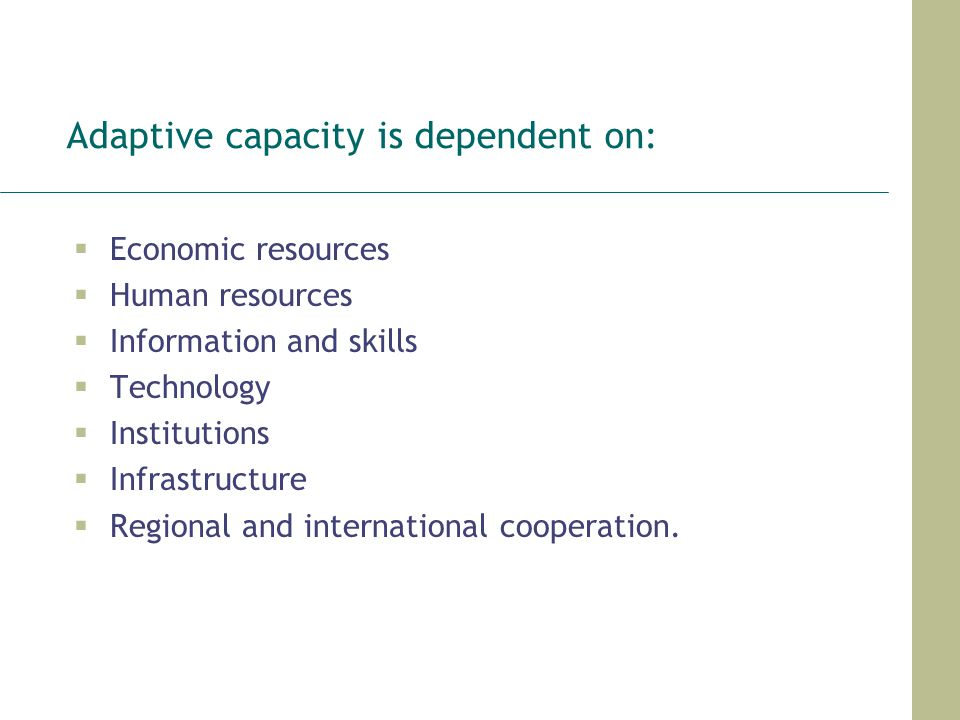 Adaptive capacity is dependent on: