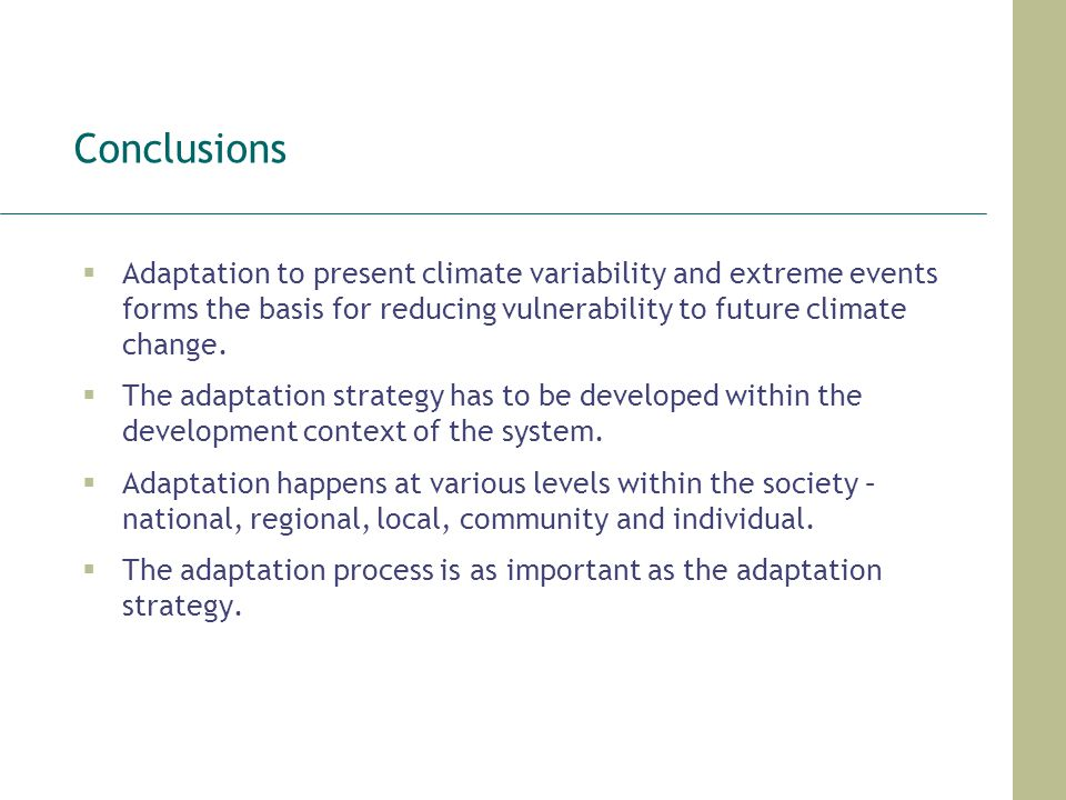 Conclusions Adaptation to present climate variability and extreme events forms the basis for reducing vulnerability to future climate change.
