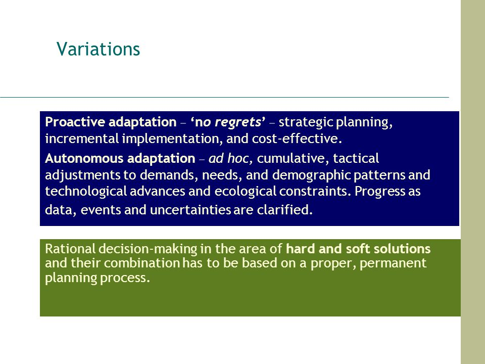 Variations Proactive adaptation – 'no regrets' – strategic planning, incremental implementation, and cost-effective.