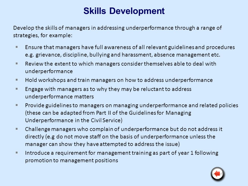 Skills Development Develop the skills of managers in addressing underperformance through a range of strategies, for example: