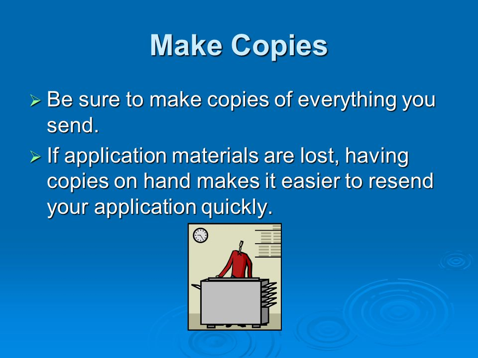 Make Copies Be sure to make copies of everything you send.