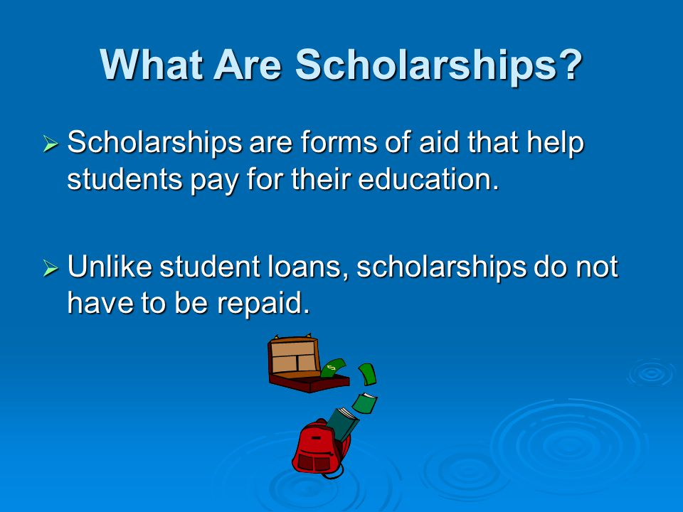 What Are Scholarships Scholarships are forms of aid that help students pay for their education.